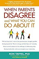 When Parents Disagree and What You Can Do about It