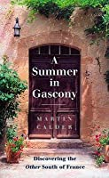 Summer in Gascony: Discovering the Other South of France
