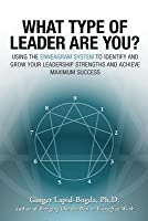 What Type of Leader Are You?: Using the Enneagram System to Identify and Grow Your Leadership Strenghts and Achieve Maximum Succes
