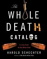 Whole Death Catalog: A Lively Guide to the Bitter End