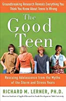 Good Teen: Rescuing Adolescence from the Myths of the Storm and Stress Years