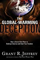 Global-Warming Deception: How a Secret Elite Plans to Bankrupt America and Steal Your Freedom
