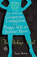 Package Deal: My (Not-So) Glamorous Transition from Single Gal to Instant Mom