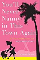 You'll Never Nanny in This Town Again the True Adventures of a Hollywood Nanny