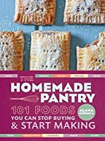 Homemade Pantry: 101 Foods You Can Stop Buying and Start Making