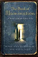 Book of Illumination: A Novel from the Ghost Files