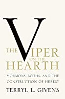 Viper on the Hearth: Mormons, Myths, and the Construction of Heresy (Revised)