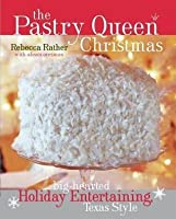 Pastry Queen Christmas: Big-Hearted Holiday Entertaining, Texas Style