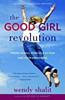 Good Girl Revolution: Young Rebels with Self-Esteem and High Standards