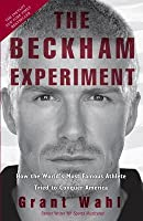 Beckham Experiment: How the World's Most Famous Athlete Tried to Conquer America
