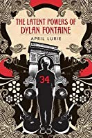 Latent Powers of Dylan Fontaine