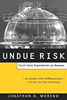 Undue Risk: Secret State Experiments on Humans (Revised)