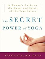 Secret Power of Yoga: A Woman's Guide to the Heart and Spirit of the Yoga Sutras