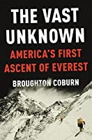 Vast Unknown: America's First Ascent of Everest