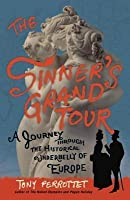Sinner's Grand Tour: A Journey Through the Historical Underbelly of Europe