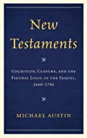 New Testaments: Cognition, Closure, and the Figural Logic of the Sequel, 1660 1740