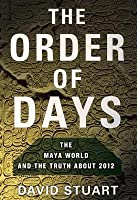 Order of Days: The Maya World and the Truth about 2012