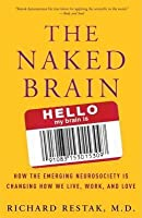 Naked Brain, The: How the Emerging Neurosociety Is Changing How We Live, Work, and Love