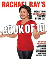 Rachael Ray's Book of 10: More Than 300 Recipes to Cook Every Day