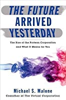 Future Arrived Yesterday: The Rise of the Protean Corporation and What It Means for You