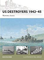 Us Destroyers 1942-45: Wartime Classes: Us Destroyers 1942-45: Wartime Classes