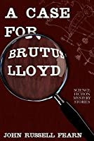 Case for Brutus Lloyd: Science Fiction Mystery Stories