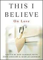 This I believe : on love