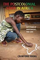 Postcolonial State in Africa: Fifty Years of Independence, 1960 2010