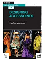 Basics Fashion Design 09: Designing Accessories