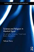 Science and Religion in Mamluk Egypt: Ibn Al-Nafis, Pulmonary Transit and Bodily Resurrection: Ibn Al-Nafis, Pulmonary Transit and Bodily Resurrection