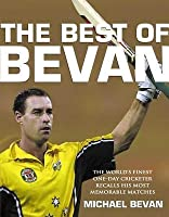 Best of Bevan: The World's Finest One-Day Cricketer Recalls His Most Memorable Moments
