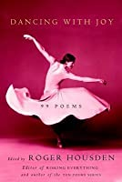 Dancing with Joy: 99 Poems