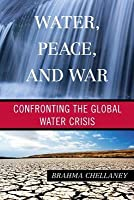 Water, Peace, and War: Confronting the Global Water Crisis