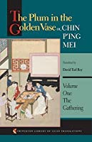 Plum in the Golden Vase Or, Chin P'Ing Mei: Volume One: The Gathering