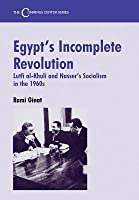 Egypt's Incomplete Revolution: Lutfi Al-Khuli and Nasser's Socialism in the 1960s