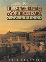 Roman Remains of Southern France: A Guide Book (Revised)
