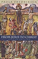 From Jesus to Christ: The Origins of the New Testament Images of Jesus (Revised)