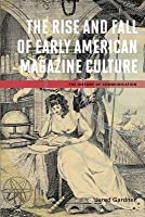 The Rise and Fall of Early American Magazine Culture