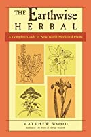 Earthwise Herbal, The: A Complete Guide to New World Medicinal Plants