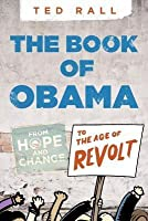 Book of Obama, The: From Hope and Change to the Age of Revolt