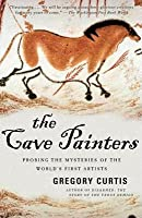 Cave Painters: Probing the Mysteries of the World's First Artists