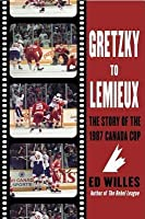 Gretzky to LeMieux: The Story of the 1987 Canada Cup