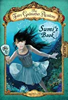 Fairy Godmother Academy #5: Sumi's Book