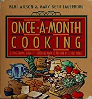 Once-A-Month Cooking: A Time-Saving, Budget-Stretching Plan to Prepare Delicious Meals