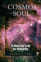 Cosmos of Soul, The: A Wake-Up Call for Humanity