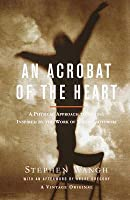 Acrobat of the Heart: A Physical Approach to Acting Inspired by the Work of Jerzy Grotowski