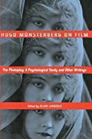 Hugo Munsterberg on Film: The Photoplay: A Psychological Study and Other Writings: The Photoplay: A Psychological Study and Other Writings