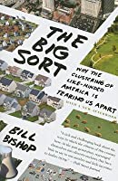 Big Sort, The: Why the Clustering of Like-Minded American Is Tearing Us Apart