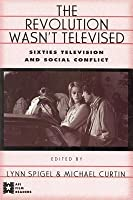 Revolution Wasn't Televised: Sixties Television and Social Conflict