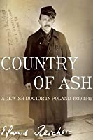 Country of Ash: A Jewish Doctor in Poland, 1939 1945